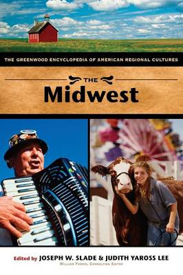 The Midwest: The Greenwood Encyclopedia of American Regional Cultures