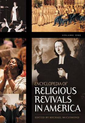 Encyclopedia of Religious Revivals in America [2 volumes]