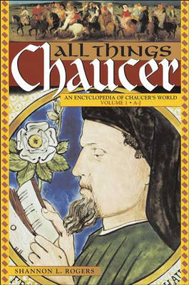 All Things Chaucer [2 volumes]: An Encyclopedia of Chaucer's World