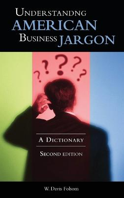 Understanding American Business Jargon: A Dictionary, 2nd Edition