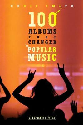 100 Albums That Changed Popular Music: A Reference Guide