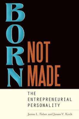 Born, Not Made: The Entrepreneurial Personality