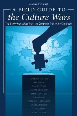 A Field Guide to the Culture Wars: The Battle over Values from the Campaign Trail to the Classroom