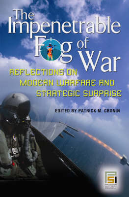 The Impenetrable Fog of War: Reflections on Modern Warfare and Strategic Surprise