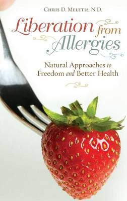Liberation from Allergies: Natural Approaches to Freedom and Better Health