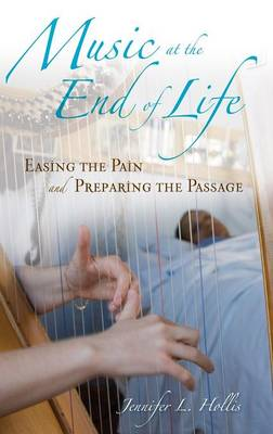 Music at the End of Life: Easing the Pain and Preparing the Passage