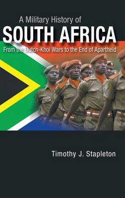 A Military History of South Africa: From the Dutch-Khoi Wars to the End of Apartheid