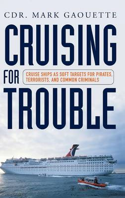 Cruising for Trouble: Cruise Ships as Soft Targets for Pirates, Terrorists, and Common Criminals