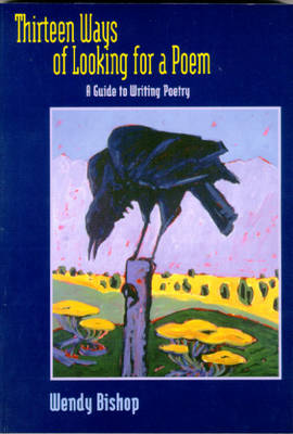 Thirteen Ways of Looking for a Poem: A Guide to Writing Poetry