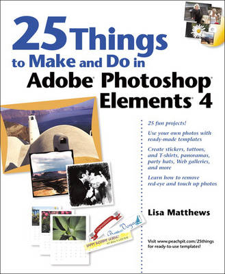 25 Things to Make and Do in Adobe Photoshop Elements 4