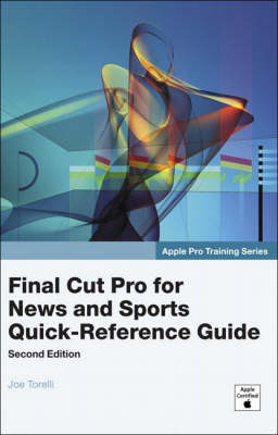 Apple Pro Training Series: Final Cut Pro for News and Sports Quick-Reference Guide