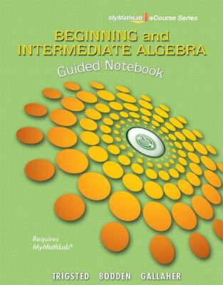 Guided Notebook for Trigsted/Bodden/Gallaher Beginning & Intermediate Algebra