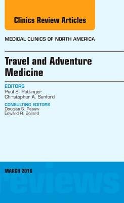 Travel and Adventure Medicine, An Issue of Medical Clinics of North America