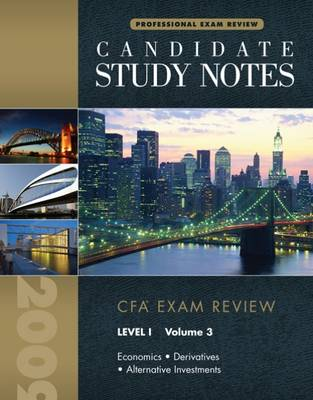 Candidate Study Notes: CFA Exam Review: v. 3 level 1: Economics, Derivatives, Alternative Investments