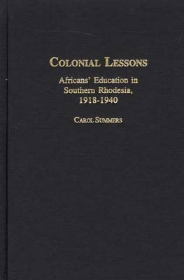 Learning to Struggle: Africans' Education in Southern Rhodesia, 1918-1940 / Carol Summers.
