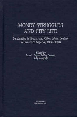 Money Struggles and City Life: Devaluation in Ibadan and Other Urban Centers in Southern Nigeria, 1986-1996