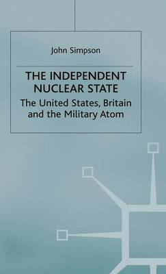 The Independent Nuclear State: The United States, Britain And The Military Atom