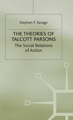 The Theories of Talcott Parsons: The Social Relations of Action
