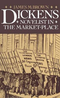 Dickens: Novelist in the Market Place - A Sociological Reading of the Later Novels of Dickens