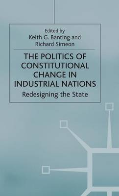 The Politics of Constitutional Change in Industrial Nations: Redesigning the State