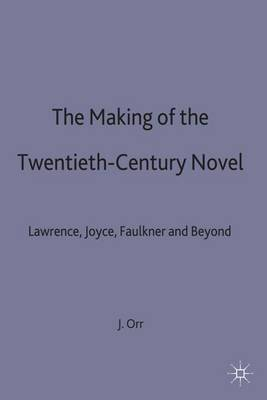 The Making of the Twentieth-Century Novel: Lawrence, Joyce, Faulkner and Beyond