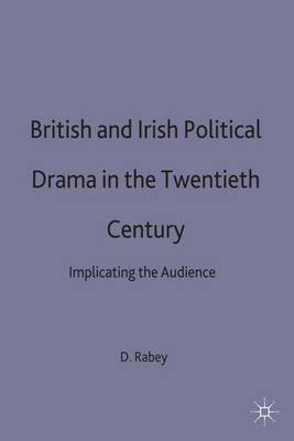 British and Irish Political Drama in the Twentieth Century: Implicating the Audience