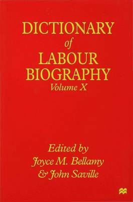 Dictionary of Labour Biography: Volume X