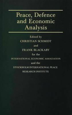 Peace, Defence and Economic Analysis: Proceedings of a Conference held in Stockholm jointly by the International Economic Association and the Stockholm International Peace Research Institute