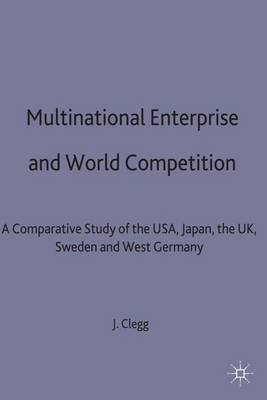 Multinational Enterprise and World Competition: A Comparative Study of the USA, Japan, the UK, Sweden and West Germany