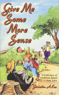 Give Me Some More Sense: A Collection of Caribbean Island Folk Tales