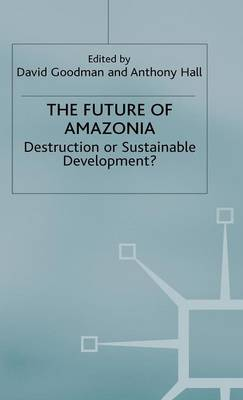 The Future of Amazonia: Destruction or Sustainable Development?