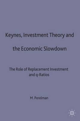 Keynes, Investment Theory and the Economic Slowdown