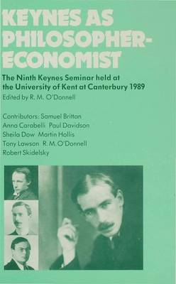 Keynes as Philosopher-Economist: The Ninth Keynes Seminar Held at the University of Kent at Canterbury, 1989