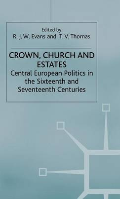 Crown, Church and Estates: Central European Politics in the Sixteenth and Seventeenth Centuries