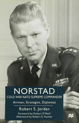 Norstad: Cold-War Supreme Commander: Airman, Strategist, Diplomat