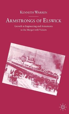 Armstrongs of Elswick: Growth In Engineering And Armaments To The Merger With Vickers