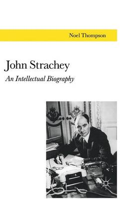 John Strachey: An Intellectual Biography