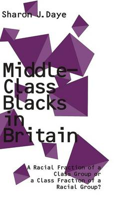 Middle-class Blacks in Britain: A Racial Fraction of a Class Group or a Class Fraction of a Racial Group?