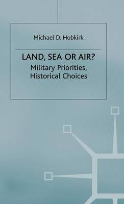 Land, Sea or Air?: Military Priorities- Historical Choices