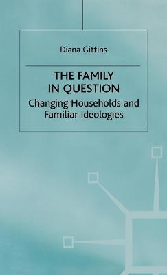 The Family in Question: Changing Households and Familiar Ideologies