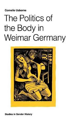 The Politics of the Body in Weimar Germany: Women's Reproductive Rights and Duties