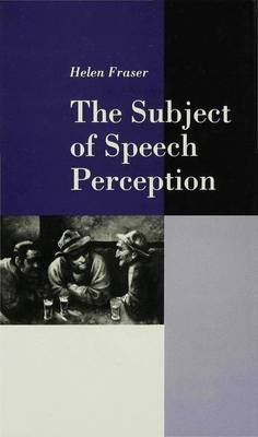 The Subject of Speech Perception: An Analysis of the Philosophical Foundations of the Information-Processing Model