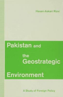 Pakistan and the Geostrategic Environment: A Study of Foreign Policy