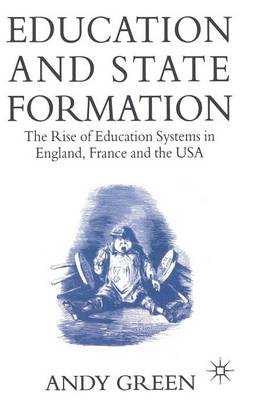 Education and State Formation: The Rise of Education Systems in England, France and the USA