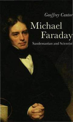 Michael Faraday: Sandemanian and Scientist: A Study of Science and Religion in the Nineteenth Century