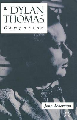 A Dylan Thomas Companion: Life, Poetry and Prose