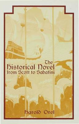 The Historical Novel from Scott to Sabatini: Changing Attitudes toward a Literary Genre, 1814-1920
