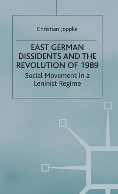 East German Dissidents and the Revolution of 1989: Social Movement in a Leninist Regime
