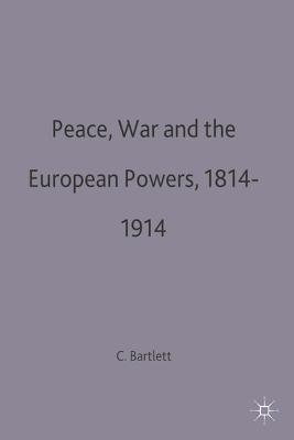 Peace, War and the European Powers, 1814-1914