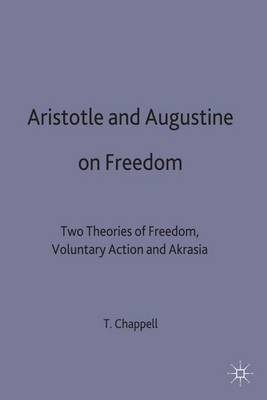 Aristotle and Augustine on Freedom: Two Theories of Freedom, Voluntary Action and Akrasia